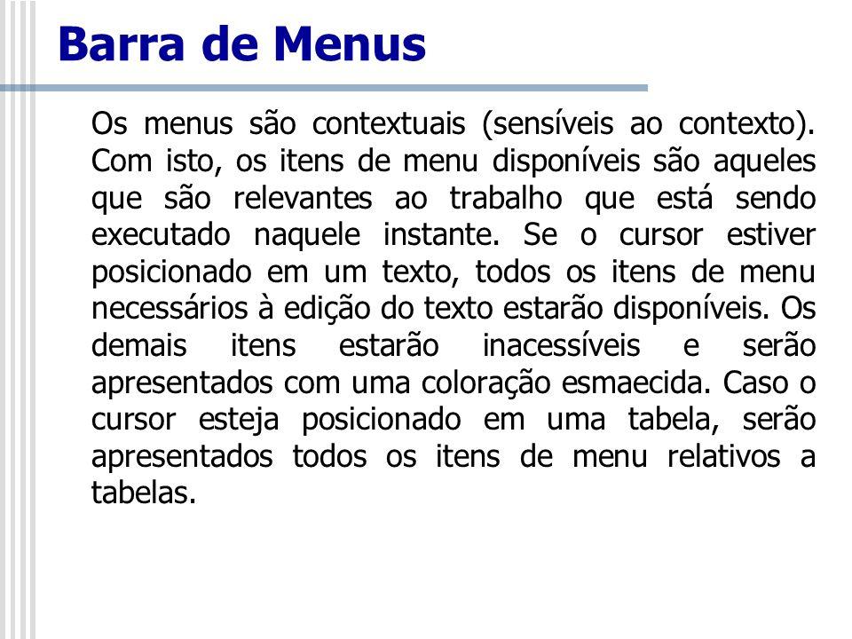 Barra de Menus Os menus são contextuais (sensíveis ao contexto). Com isto, os itens de menu disponíveis são aqueles que são relevantes ao trabalho que