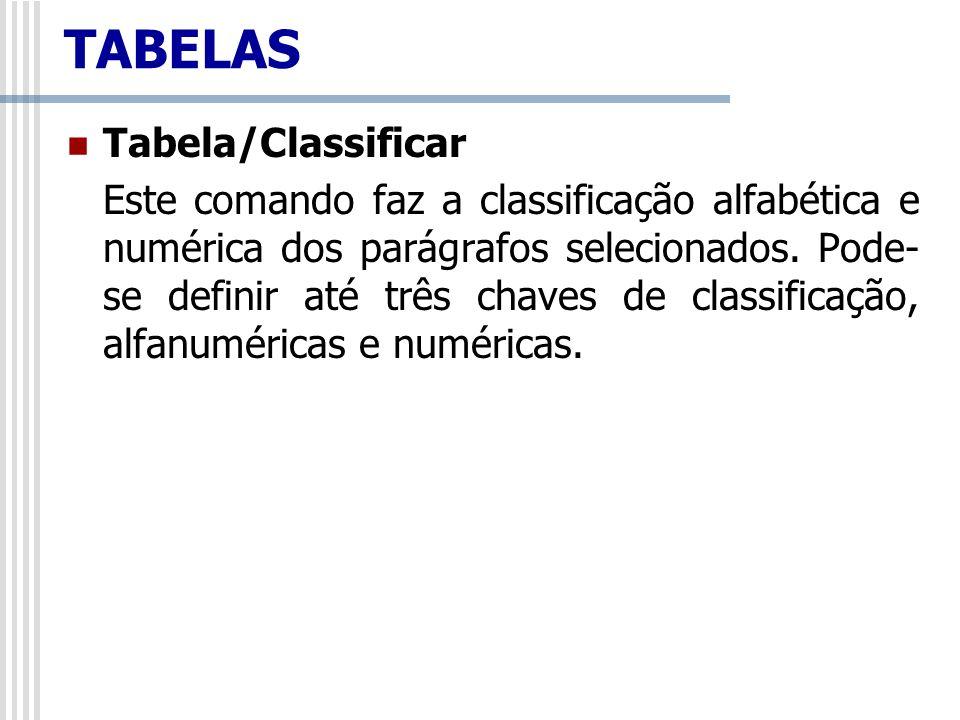 Tabela/Classificar Este comando faz a classificação alfabética e numérica dos parágrafos selecionados. Pode- se definir até três chaves de classificaç