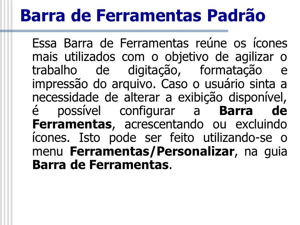 Barra de Ferramentas Padrão Essa Barra de Ferramentas reúne os ícones mais utilizados com o objetivo de agilizar o trabalho de digitação, formatação e