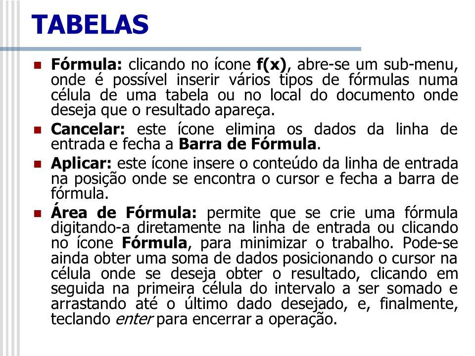 Fórmula: clicando no ícone f(x), abre-se um sub-menu, onde é possível inserir vários tipos de fórmulas numa célula de uma tabela ou no local do docume