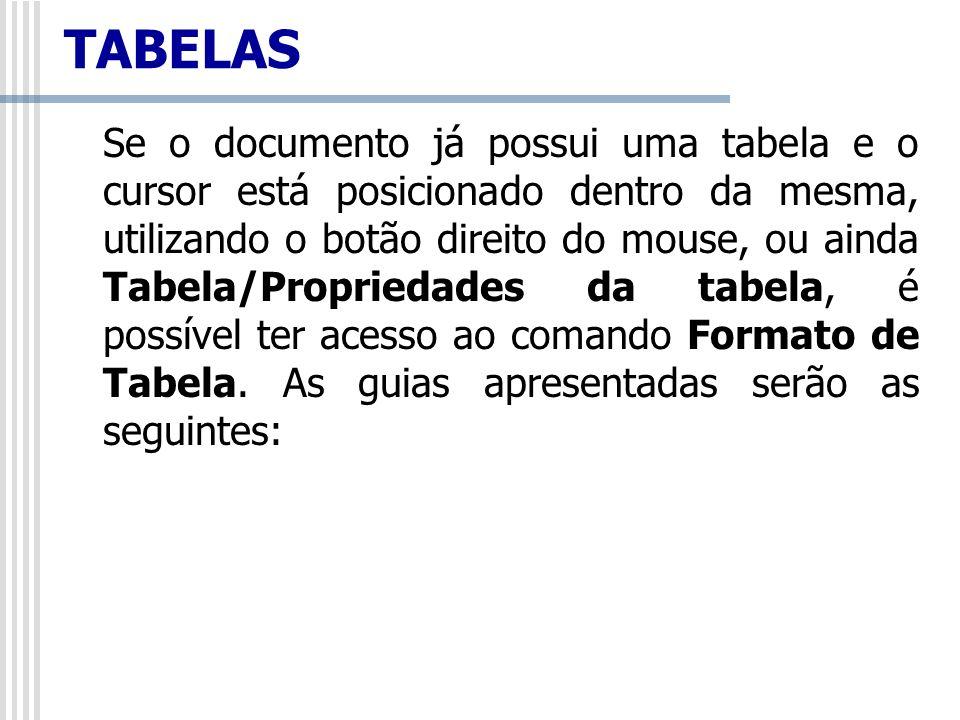 TABELAS Se o documento já possui uma tabela e o cursor está posicionado dentro da mesma, utilizando o botão direito do mouse, ou ainda Tabela/Propried
