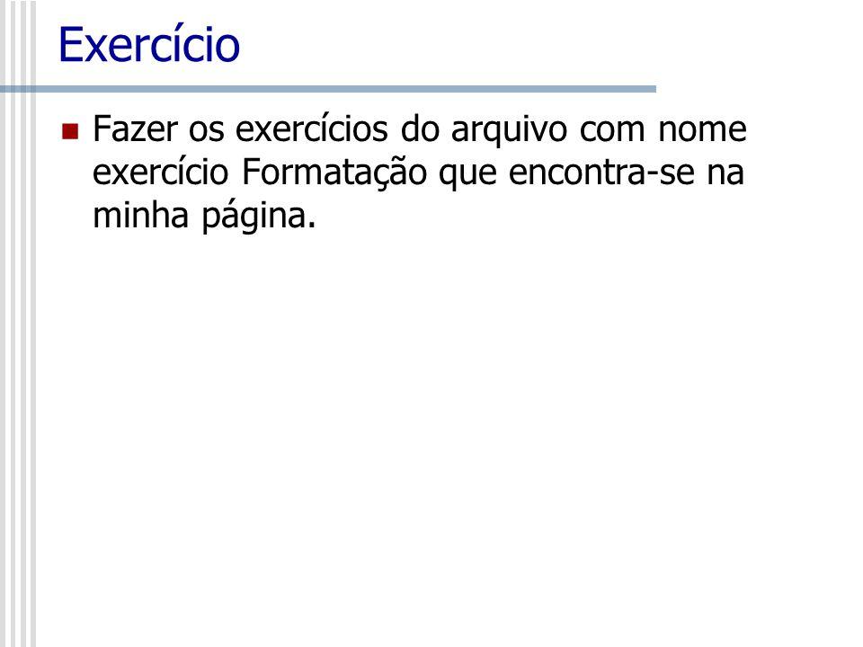 Exercício Fazer os exercícios do arquivo com nome exercício Formatação que encontra-se na minha página.