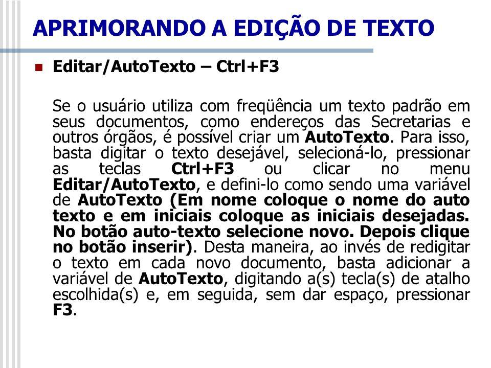APRIMORANDO A EDIÇÃO DE TEXTO Editar/AutoTexto – Ctrl+F3 Se o usuário utiliza com freqüência um texto padrão em seus documentos, como endereços das Se