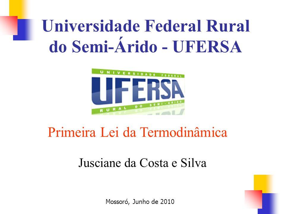 Primeira Lei da Termodinâmica Jusciane da Costa e Silva Universidade Federal Rural do Semi-Árido - UFERSA Mossoró, Junho de 2010