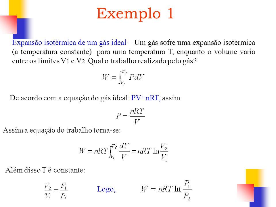 Exemplo 1 Expansão isotérmica de um gás ideal – Um gás sofre uma expansão isotérmica (a temperatura constante) para uma temperatura T, enquanto o volu