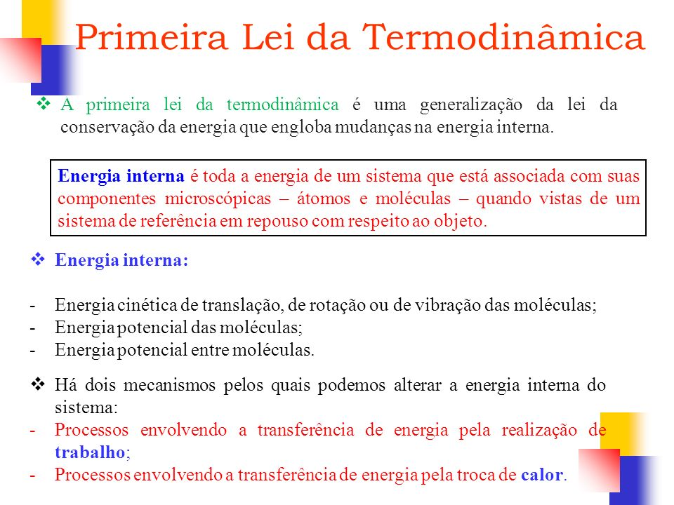 Primeira Lei da Termodinâmica A primeira lei da termodinâmica é uma generalização da lei da conservação da energia que engloba mudanças na energia int