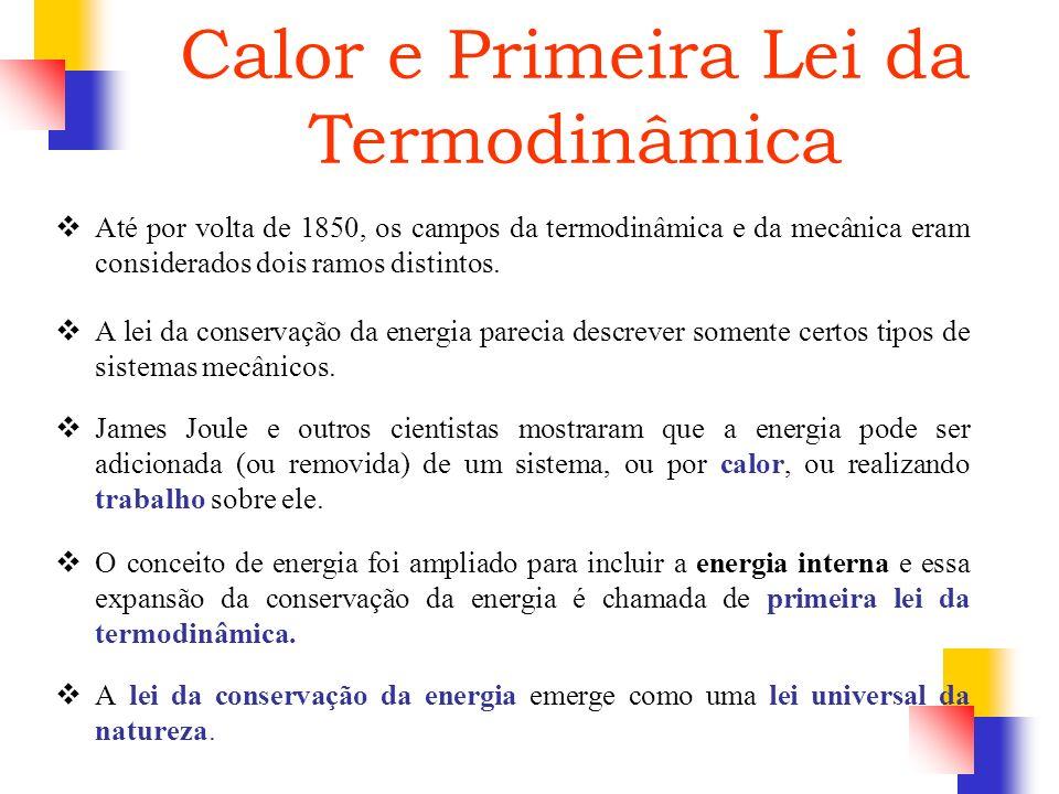 Calor e Primeira Lei da Termodinâmica Até por volta de 1850, os campos da termodinâmica e da mecânica eram considerados dois ramos distintos. A lei da
