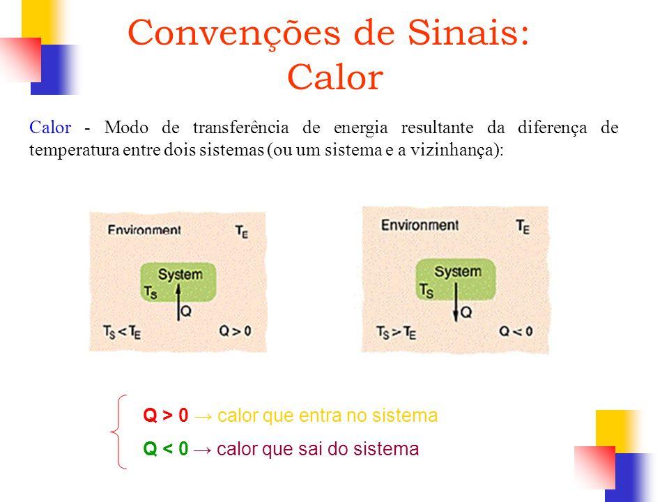 Convenções de Sinais: Calor Calor - Modo de transferência de energia resultante da diferença de temperatura entre dois sistemas (ou um sistema e a viz