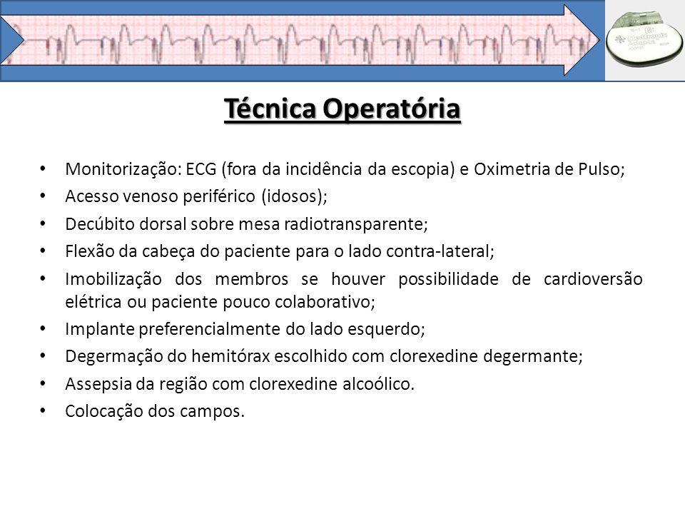 Técnica Operatória Monitorização: ECG (fora da incidência da escopia) e Oximetria de Pulso; Acesso venoso periférico (idosos); Decúbito dorsal sobre m