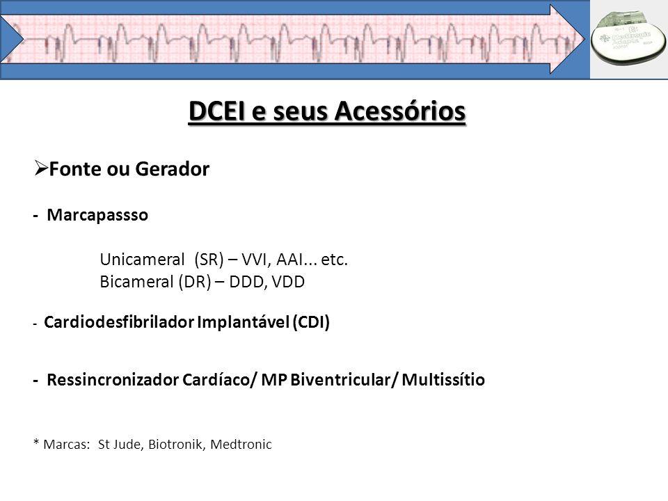 Fonte ou Gerador - Marcapassso Unicameral (SR) – VVI, AAI... etc. Bicameral (DR) – DDD, VDD - Cardiodesfibrilador Implantável (CDI) - Ressincronizador