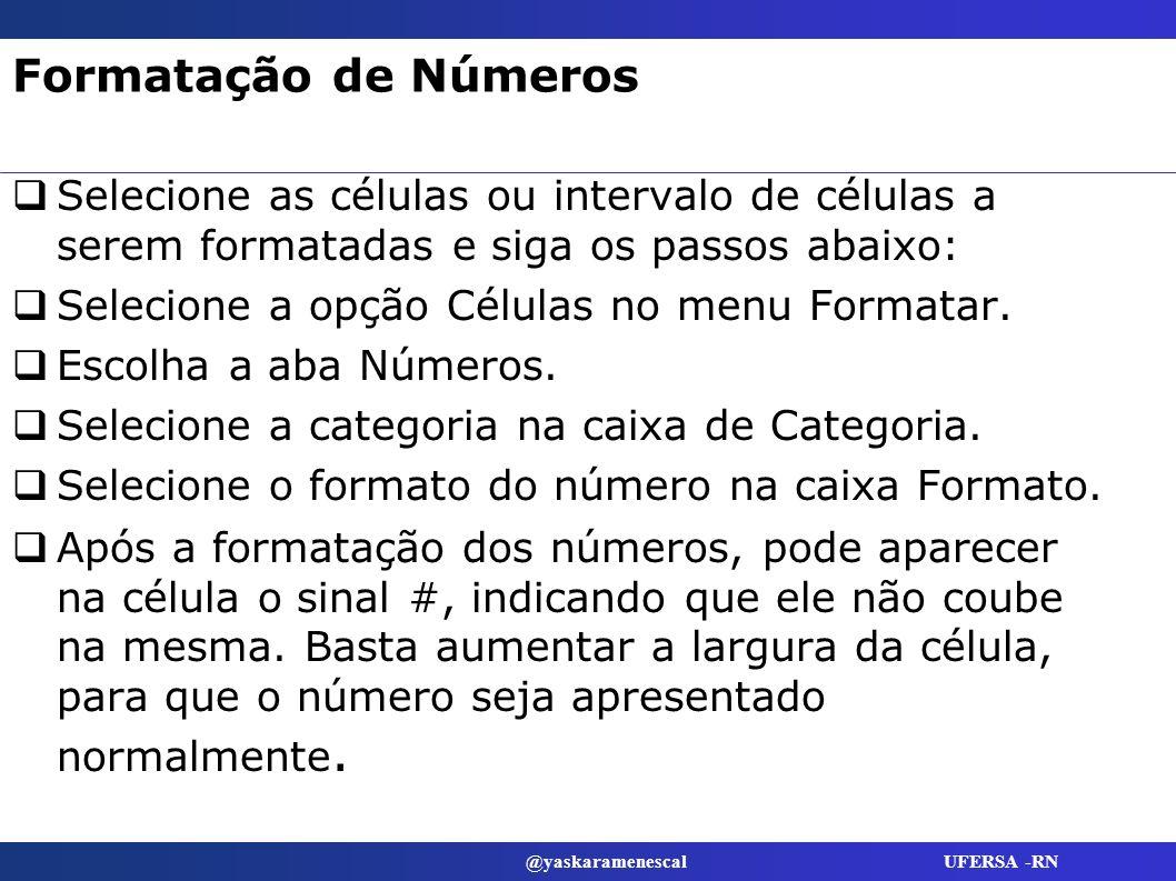 @yaskaramenescal UFERSA -RN Formatação de Números Selecione as células ou intervalo de células a serem formatadas e siga os passos abaixo: Selecione a