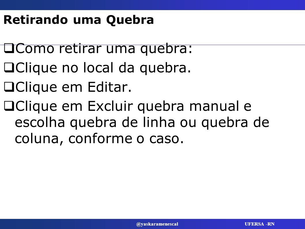 @yaskaramenescal UFERSA -RN Retirando uma Quebra Como retirar uma quebra: Clique no local da quebra. Clique em Editar. Clique em Excluir quebra manual