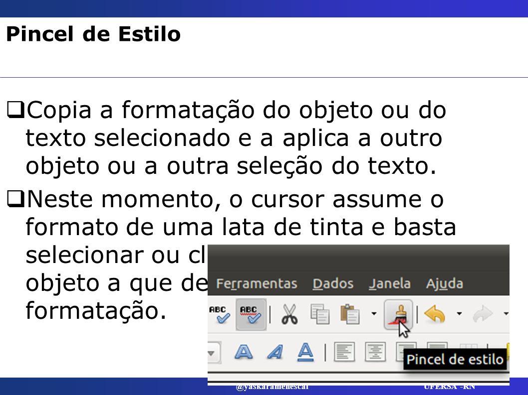 @yaskaramenescal UFERSA -RN Pincel de Estilo Copia a formatação do objeto ou do texto selecionado e a aplica a outro objeto ou a outra seleção do text