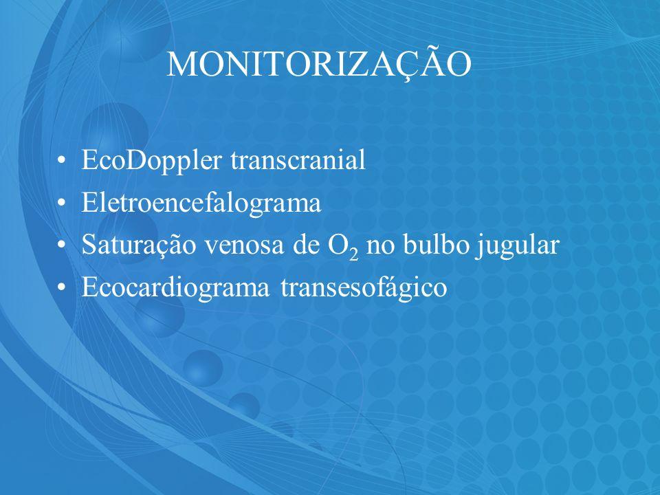 MONITORIZAÇÃO EcoDoppler transcranial Eletroencefalograma Saturação venosa de O 2 no bulbo jugular Ecocardiograma transesofágico