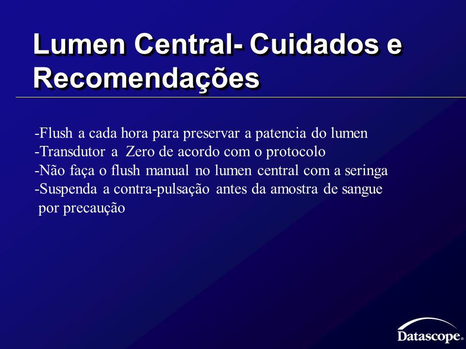 Lumen Central- Cuidados e Recomendações -Flush a cada hora para preservar a patencia do lumen -Transdutor a Zero de acordo com o protocolo -Não faça o
