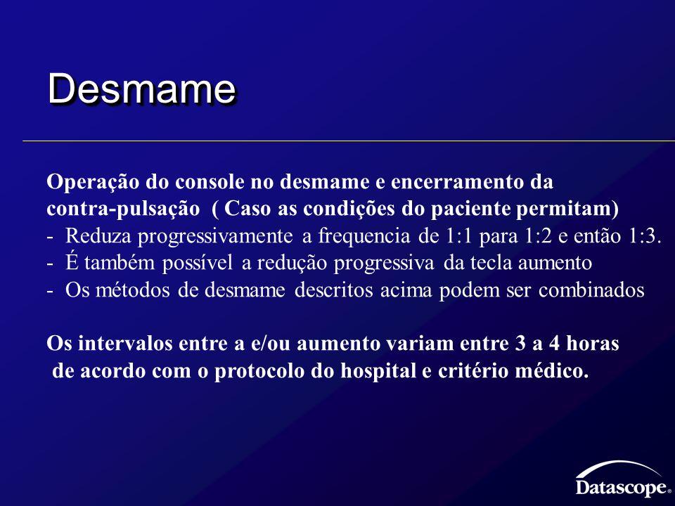 DesmameDesmame Operação do console no desmame e encerramento da contra-pulsação ( Caso as condições do paciente permitam) - Reduza progressivamente a