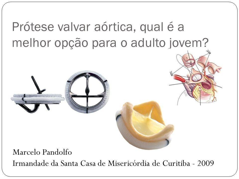 Prótese valvar aórtica, qual é a melhor opção para o adulto jovem? Marcelo Pandolfo Irmandade da Santa Casa de Misericórdia de Curitiba - 2009