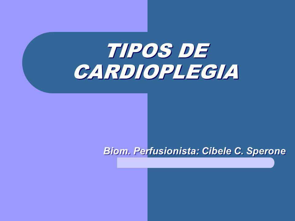 TIPOS DE CARDIOPLEGIA Biom. Perfusionista: Cibele C. Sperone