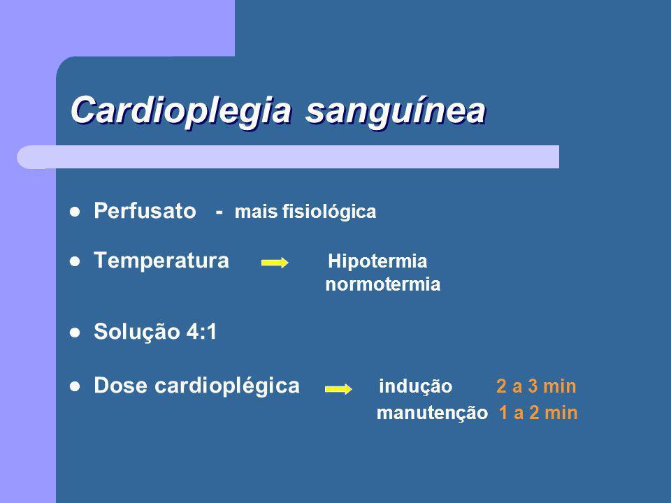 Cardioplegia sanguínea Perfusato - mais fisiológica Temperatura Hipotermia normotermia Solução 4:1 Dose cardioplégica indução 2 a 3 min manutenção 1 a