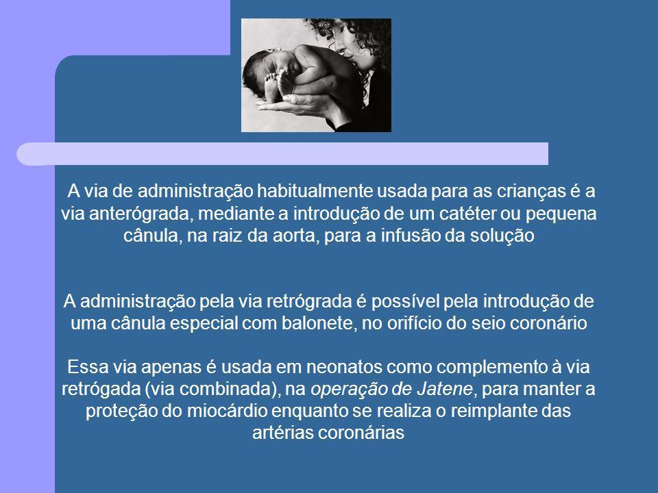 A via de administração habitualmente usada para as crianças é a via anterógrada, mediante a introdução de um catéter ou pequena cânula, na raiz da aor