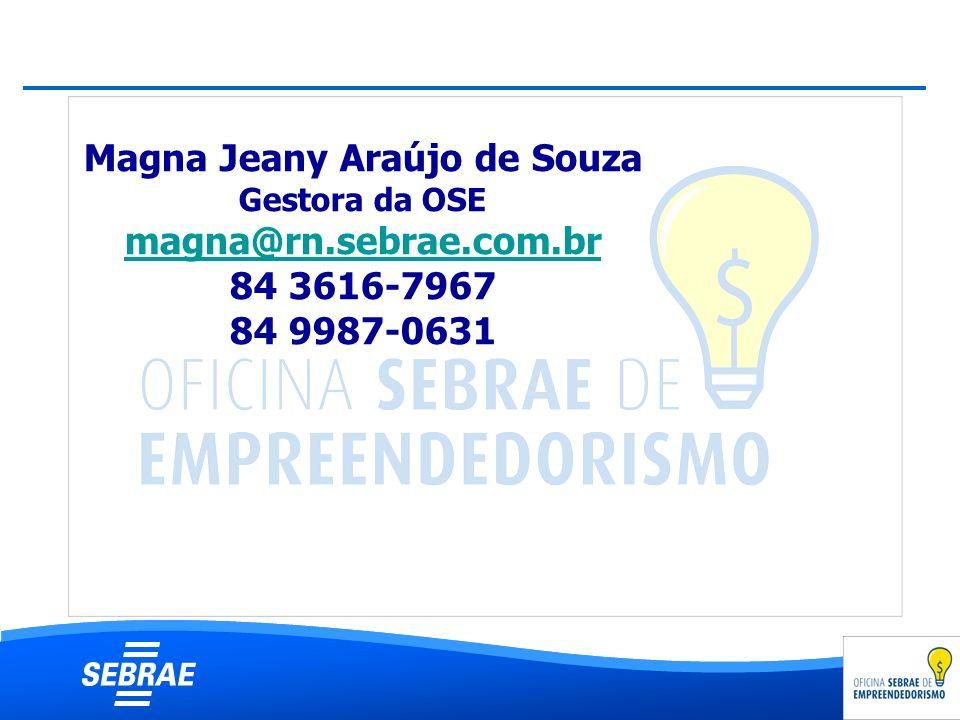 Magna Jeany Araújo de Souza Gestora da OSE magna@rn.sebrae.com.br 84 3616-7967 84 9987-0631 magna@rn.sebrae.com.br