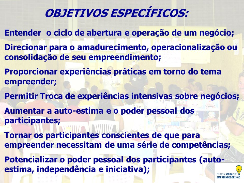 OBJETIVOS ESPECÍFICOS: Entender o ciclo de abertura e operação de um negócio; Direcionar para o amadurecimento, operacionalização ou consolidação de s
