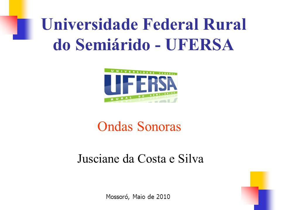 Ondas Sonoras Jusciane da Costa e Silva Mossoró, Maio de 2010 Universidade Federal Rural do Semiárido - UFERSA