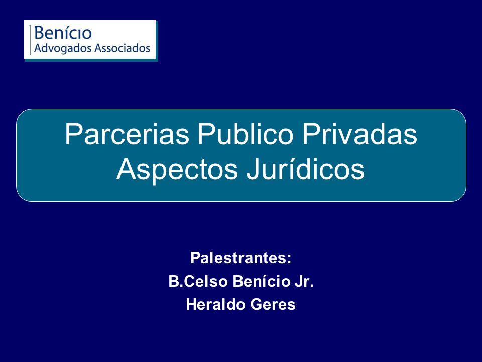 Parcerias Publico Privadas Aspectos Jurídicos Palestrantes: B.Celso Benício Jr. Heraldo Geres