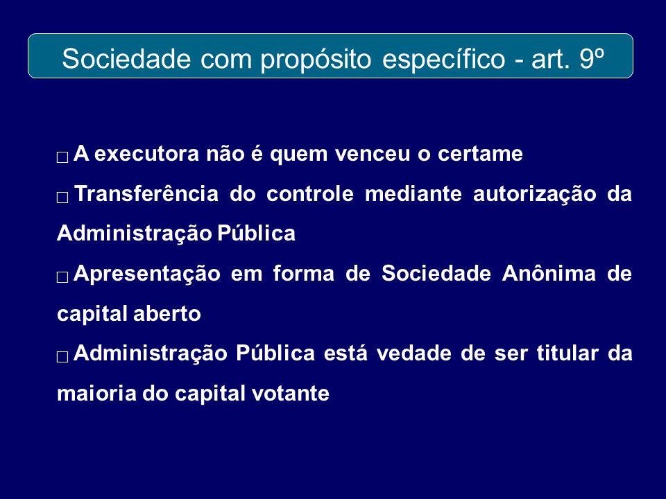 Sociedade com propósito específico - art. 9º A executora não é quem venceu o certame Transferência do controle mediante autorização da Administração P