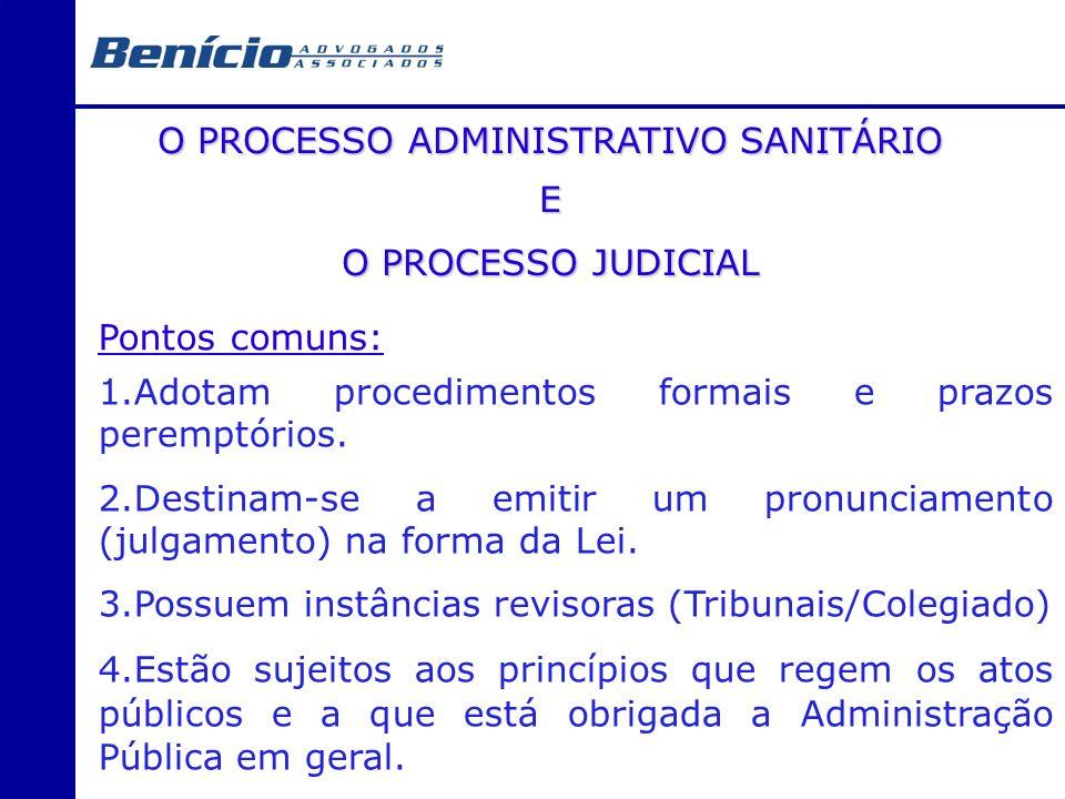 O PROCESSO ADMINISTRATIVO SANITÁRIO E O PROCESSO JUDICIAL Pontos comuns: 1.Adotam procedimentos formais e prazos peremptórios. 2.Destinam-se a emitir