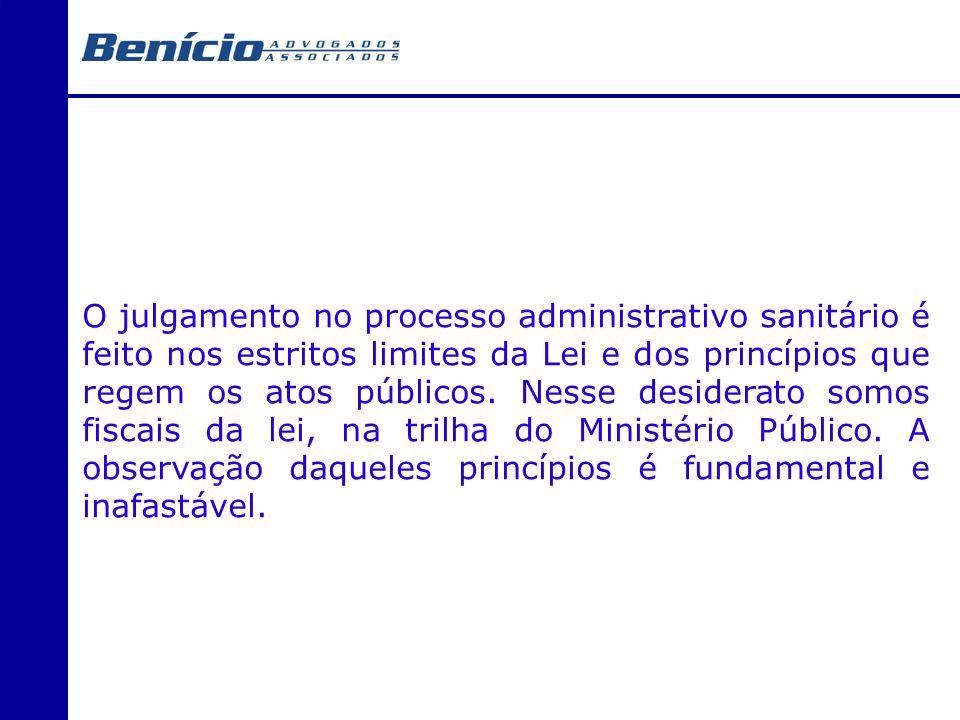 O julgamento no processo administrativo sanitário é feito nos estritos limites da Lei e dos princípios que regem os atos públicos. Nesse desiderato so