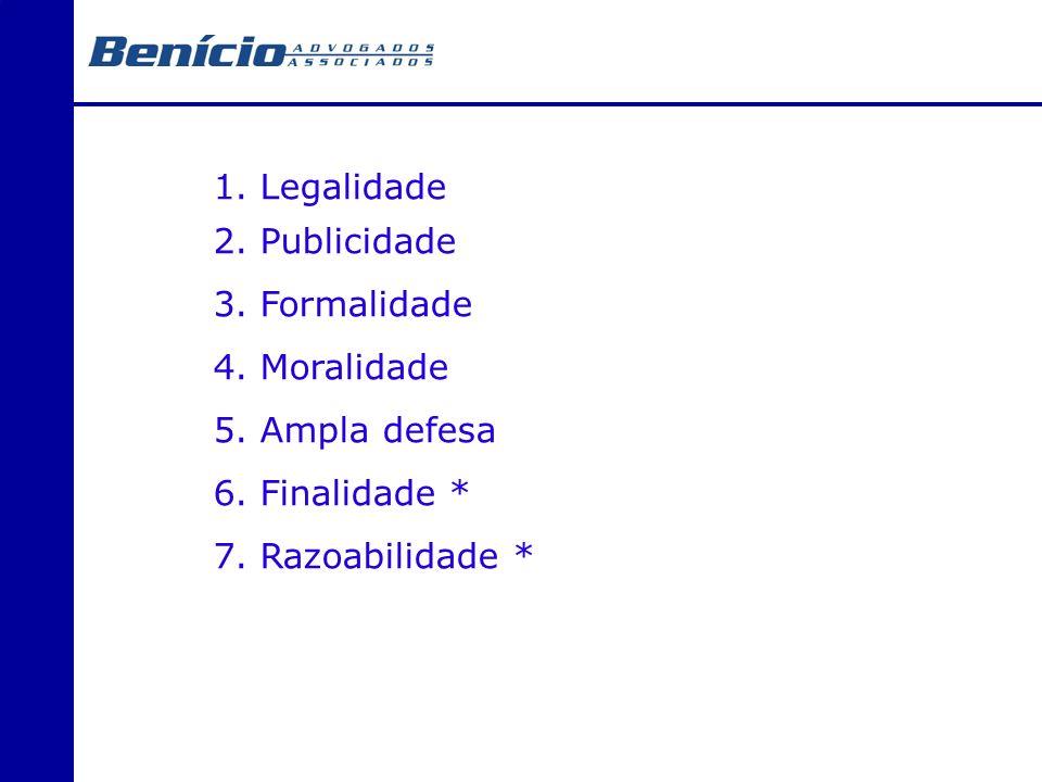 1. Legalidade 2. Publicidade 3. Formalidade 4. Moralidade 5. Ampla defesa 6. Finalidade * 7. Razoabilidade *