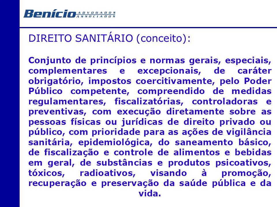DIREITO SANITÁRIO (conceito): Conjunto de princípios e normas gerais, especiais, complementares e excepcionais, de caráter obrigatório, impostos coerc