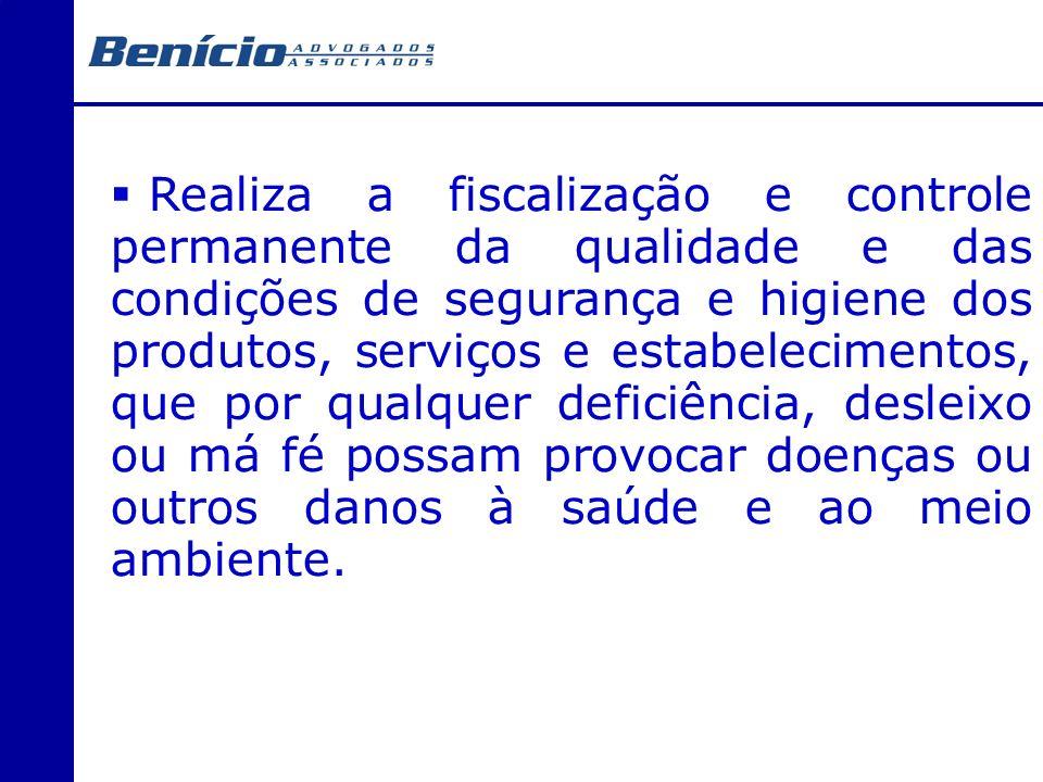 Realiza a fiscalização e controle permanente da qualidade e das condições de segurança e higiene dos produtos, serviços e estabelecimentos, que por qu