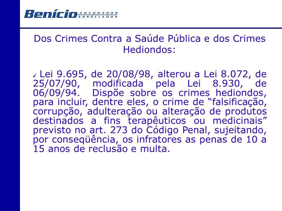 Dos Crimes Contra a Saúde Pública e dos Crimes Hediondos: Lei 9.695, de 20/08/98, alterou a Lei 8.072, de 25/07/90, modificada pela Lei 8.930, de 06/0