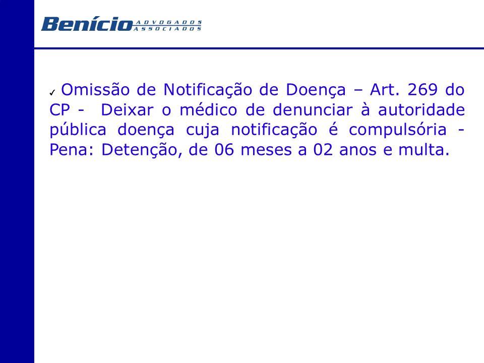 Omissão de Notificação de Doença – Art. 269 do CP - Deixar o médico de denunciar à autoridade pública doença cuja notificação é compulsória - Pena: De