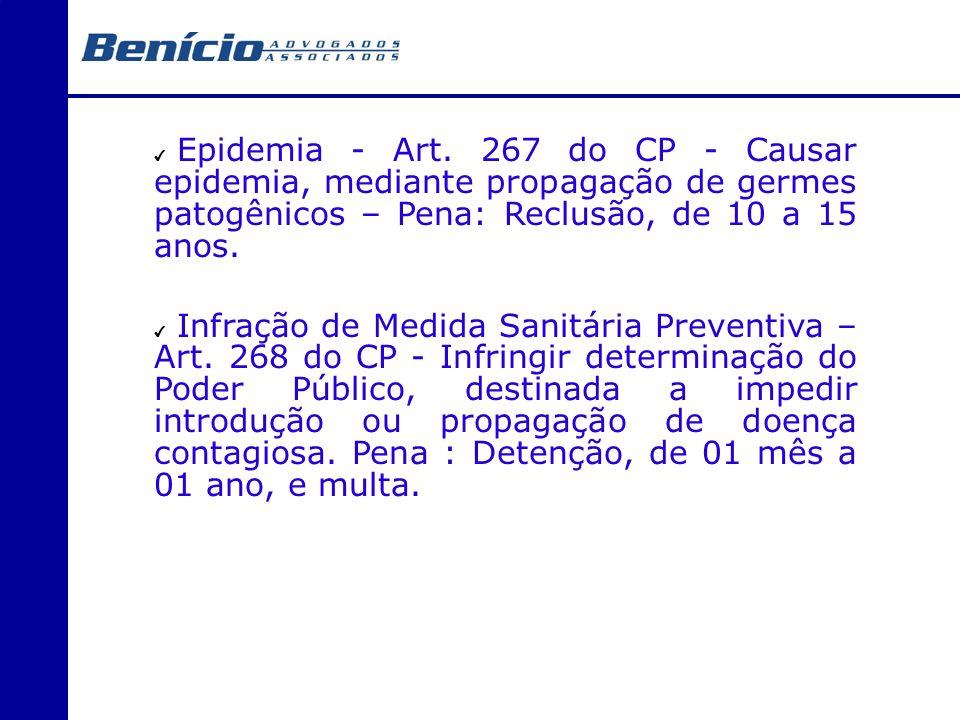 Epidemia - Art. 267 do CP - Causar epidemia, mediante propagação de germes patogênicos – Pena: Reclusão, de 10 a 15 anos. Infração de Medida Sanitária