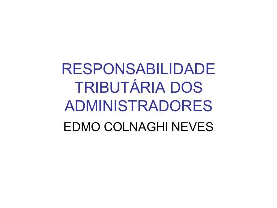 RESPONSABILIDADE TRIBUTÁRIA DOS ADMINISTRADORES EDMO COLNAGHI NEVES