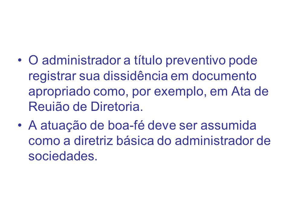 O administrador a título preventivo pode registrar sua dissidência em documento apropriado como, por exemplo, em Ata de Reuião de Diretoria.