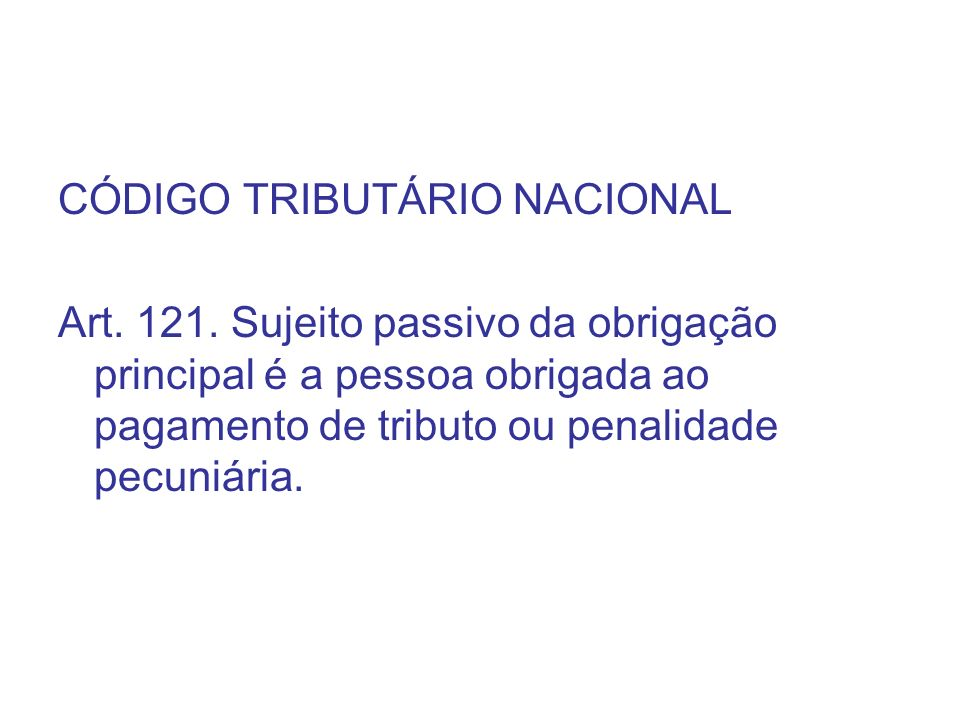 CÓDIGO TRIBUTÁRIO NACIONAL Art. 121.