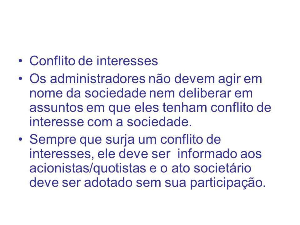 Conflito de interesses Os administradores não devem agir em nome da sociedade nem deliberar em assuntos em que eles tenham conflito de interesse com a sociedade.