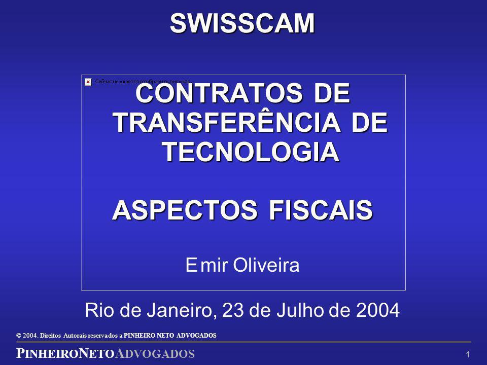 © 2004. Direitos Autorais reservados a P INHEIRO N ETO ADVOGADOS P INHEIRO N ETO A DVOGADOS 1 SWISSCAM CONTRATOS DE TRANSFERÊNCIA DE TECNOLOGIA ASPECT