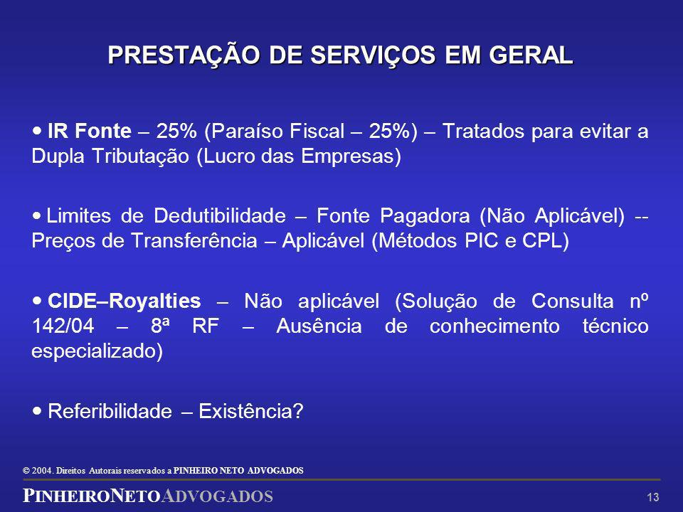 © 2004. Direitos Autorais reservados a P INHEIRO N ETO ADVOGADOS P INHEIRO N ETO A DVOGADOS 13 PRESTAÇÃO DE SERVIÇOS EM GERAL IR Fonte – 25% (Paraíso