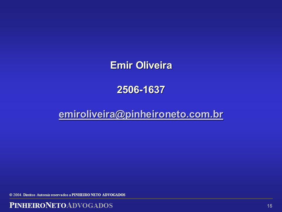 © 2004. Direitos Autorais reservados a P INHEIRO N ETO ADVOGADOS P INHEIRO N ETO A DVOGADOS 15 Emir Oliveira 2506-1637 emiroliveira@pinheironeto.com.b