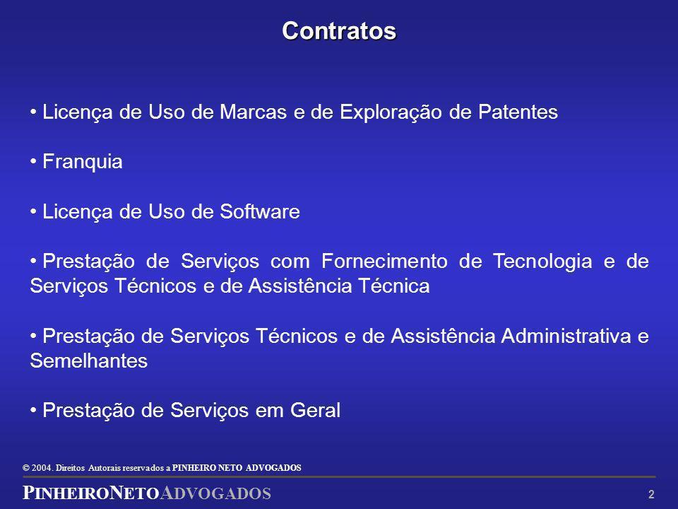 © 2004. Direitos Autorais reservados a P INHEIRO N ETO ADVOGADOS P INHEIRO N ETO A DVOGADOS 2 Contratos Licença de Uso de Marcas e de Exploração de Pa