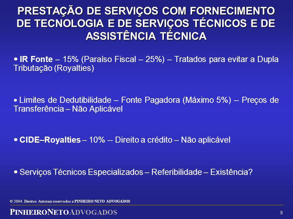 © 2004. Direitos Autorais reservados a P INHEIRO N ETO ADVOGADOS P INHEIRO N ETO A DVOGADOS 9 PRESTAÇÃO DE SERVIÇOS COM FORNECIMENTO DE TECNOLOGIA E D