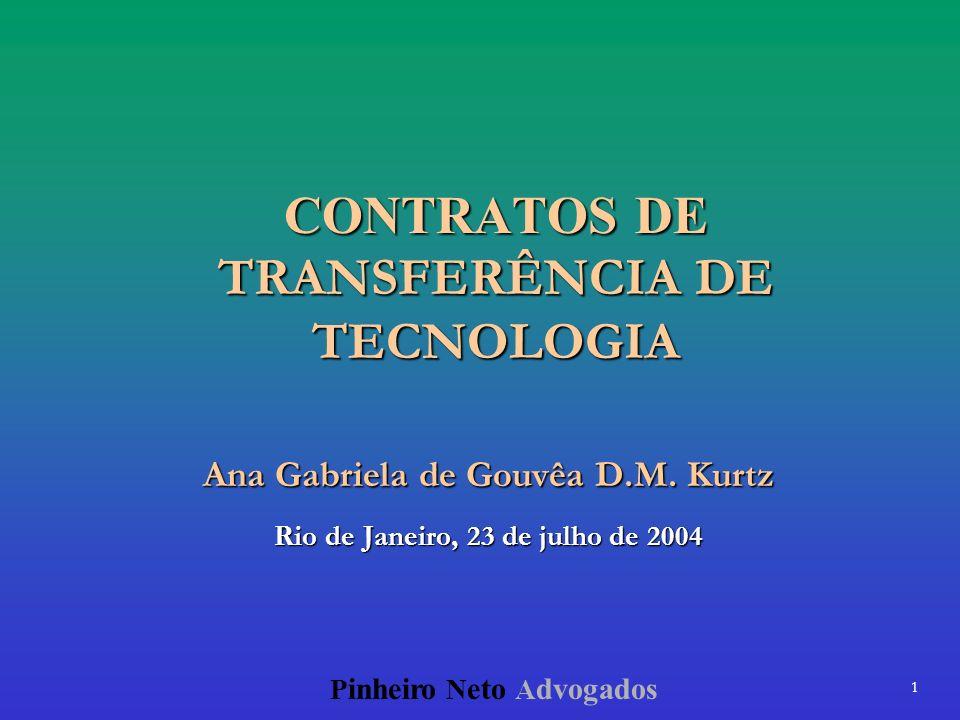 1 P inheiro N eto A dvogados CONTRATOS DE TRANSFERÊNCIA DE TECNOLOGIA Ana Gabriela de Gouvêa D.M. Kurtz Rio de Janeiro, 23 de julho de 2004