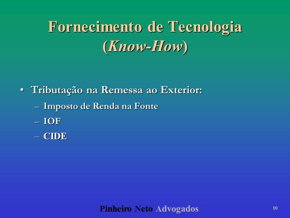 10 P inheiro N eto A dvogados Fornecimento de Tecnologia (Know-How) Tributação na Remessa ao Exterior:Tributação na Remessa ao Exterior: –Imposto de R