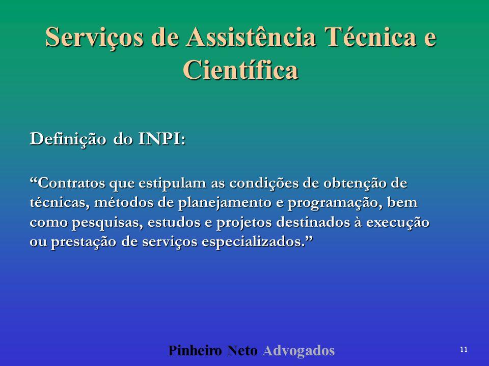 11 P inheiro N eto A dvogados Serviços de Assistência Técnica e Científica Definição do INPI: Contratos que estipulam as condições de obtenção de técn