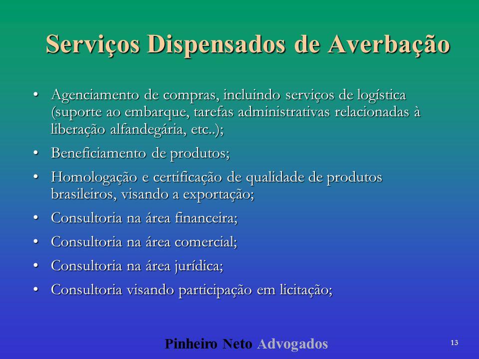 13 P inheiro N eto A dvogados Serviços Dispensados de Averbação Agenciamento de compras, incluindo serviços de logística (suporte ao embarque, tarefas